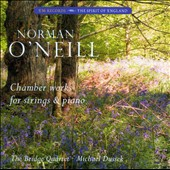 Norman O'Neill: Chamber Works for Strings and Piano / Michael Dussek, piano; The Bridge Quartet