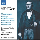 William Vincent Wallace: Chopinesque; Le Zéphyr; Le Chant des Oiseaux; Woodland Murmurs et al. / Rosemary Tuck, piano