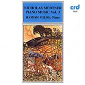 Medtner: Piano Music Vol 3 / Hamish Milne