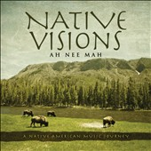 Ah*Nee*Mah: Native Visions: A Native American Music Journey