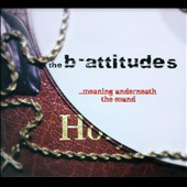 The B-Attitudes: Meaning Underneath the Sound