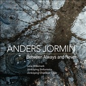 Anders Jormin (b.1957): Between Always and Never / Jonkoping Sinfonietta & Chamber Choir