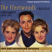 The Fleetwoods: I Believe: Unplugged 1959-1961 *