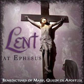 Lent at Ephesus / Benedictines of Mary Queen of Apostles