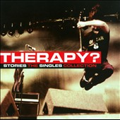 Therapy?: Stories: The Singles Collection *