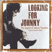 Johnny Thunders: Looking for Johnny: The Legend of Johnny Thunders [Original Soundtrack]