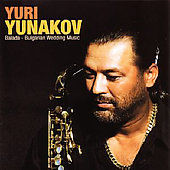Yuri Yunakov: Balada - Bulgarian Wedding Music
