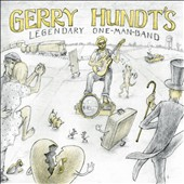 Gerry Hundt: Gerry Hundt's Legendary One-Man-Band