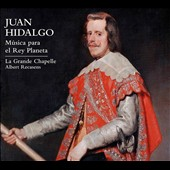 Jaun Hidalgo (1614-1685): Música para el Rey Planeta (Music for the Planet King) - sacred tonos & villancicos (songs) / La Grande Chapelle, Charles Recasens