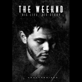 The Weeknd: The Weeknd: His Life His Story *