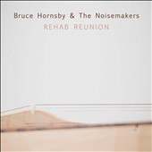 Bruce Hornsby & The Noisemakers/Bruce Hornsby: Rehab Reunion [6/17] *