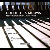 Out of the Shadows, rediscovered 20th c. American art songs by Paul Nordoff, Paul Bowles, Stephen Paulus, David Garner, John Duke, Norman Dello Joio, John Kander et al. / Lisa Delan, soprano; Kevin Korth, piano