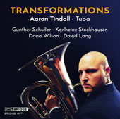 'Transformations' - Schuller: Tuba Concerto; Stockhausen: Harmonien; Dana Wilson: Concerto for Tuba & Winds; David Lang: Are you Experienced? For electric tuba, narrator & CO / Aaron Tindall, tuba