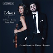 Echoes: Music for Violin and Piano by Strauss, Brown, Ravel, Beach / Elena Urioste, violin; Michael Brown, piano