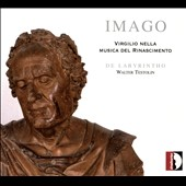 Imago: Virgilio nella Musica del Rinascimento - vocal works for 4 to 7 voices by di Lasso, Willaert, de Rore, Desprez, Arcadelt, de Orto, de Mantua  / De Labyrintho, Walter Testolin