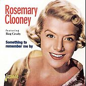 Rosemary Clooney: Something to Remember Me By