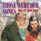 Various Artists: Those Were Our Songs: Music of World War II
