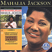 Mahalia Jackson: Come on Children Let's Sing: Great Songs of Love and Faith