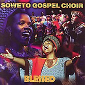 The Soweto Gospel Choir: Blessed [Shanachie 18 Tracks]