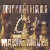Dirty Motive Records: Makin' Moves *