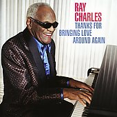 Ray Charles: Thanks for Bringing Love Around Again