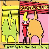 The Pointed Sticks: Waiting for the Real Thing [PA]