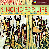 Various Artists: Singing For Life: Songs Of Hope, Healing And HIV/Aids In Uganda [Remaster]
