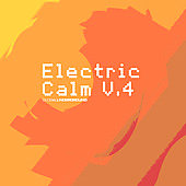 Various Artists: Electric Calm, Vol. 4