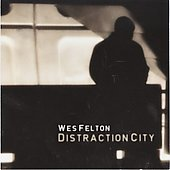 Wes Felton: Distraction City