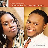 Renee Spearman/Prez: He Changed Me