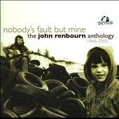 John Renbourn: Nobody's Fault But Mine: The Anthology 1965-2006