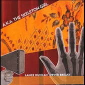 Fever Breaks/Lance Duncan/Lance Duncan & the Fever Breaks: A.K.A. The Skeleton Girl