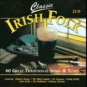 Various Artists: Classic Irish Folk: 40 Great Traditional Songs and Tunes