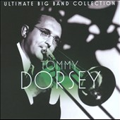 Tommy Dorsey (Trombone): Ultimate Big Band Collection: Tommy Dorsey *