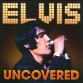 Elvis Presley: Uncovered
