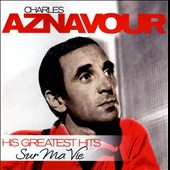 Charles Aznavour: Sur Ma Vie: His Greatest Hits