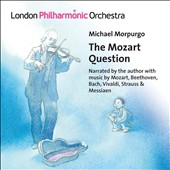 Children's author Michael Morpurgo narrates his book, The Mozart Question with music by Mozart, Beethoven, Bach, Vivaldi et al.