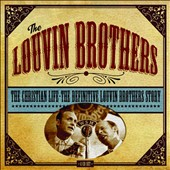 The Louvin Brothers: The Christian Life: The Definitive Louvin Brothers Story [Box]