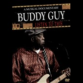 Buddy Guy: Listen to This: A Musical Documentary