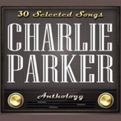 Charlie Parker (Sax): Charlie Parker: 30 Selected Songs