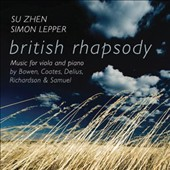 British Rhapsody: Music for Viola and Piano by Bowen, Coates, Delius, Richardson & Samuel / Su Zhen, Viola;