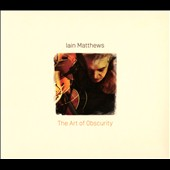 Ian Matthews: The Art of Obscurity [Digipak]