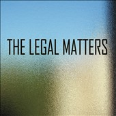 The Legal Matters: The Legal Matters [Digipak]