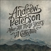 Andrew Peterson: After All These Years: A Collection [Digipak]