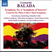 Leonardo Balada: Symphony No. 6; Concerto for Three Cellos; Steel Symphony / Galicia, Barcelona Symphonies; López-Cobos; Berlin Radio SO; Jensen