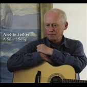 Archie Fisher: A  Silent Song [Slipcase] *