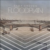 Sara Groves: Floodplain *