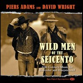 Wild Men of the Seicento: 17th Century Music for Recorder and Harpsichord by Various Composers / Piers Adams, recorders; David Wright, harpsichord