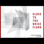 Various Artists: Close to the Noise Floor: Formative UK Electronica 1975-1984