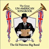Ed Palermo Big Band: The  Great Un-American Songbook, Vols. 1-2 [2/24]